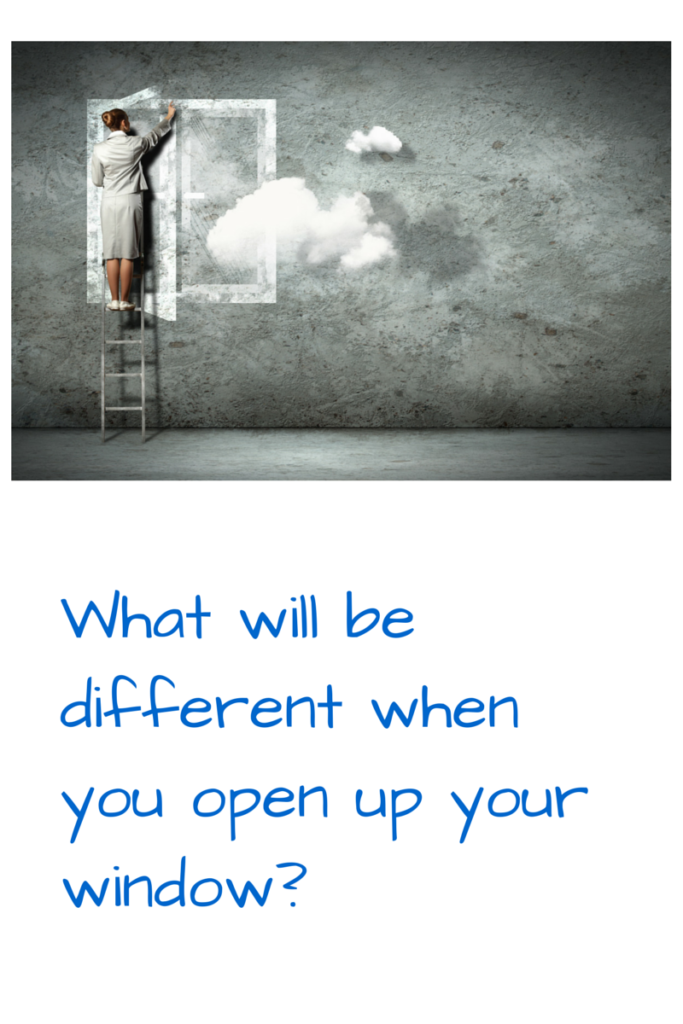 What will be different when you open your window
